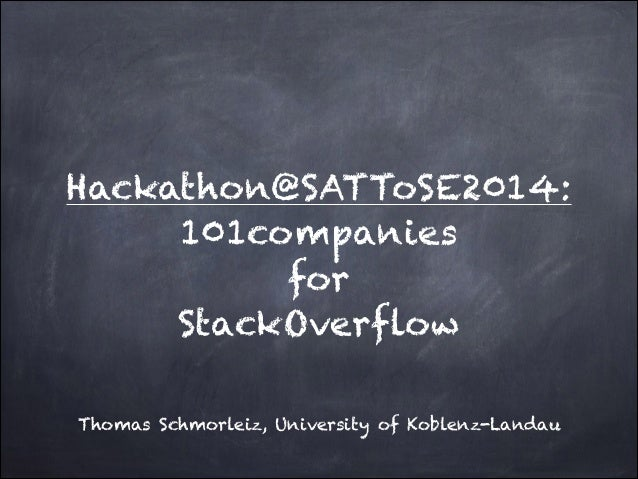Hackathon@SATToSE2014: 101companies for StackOverflow Thomas Schmorleiz, University of Koblenz-Landau