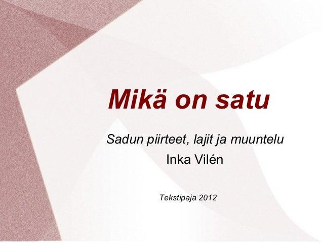 Mikä on satuSadun piirteet, lajit ja muuntelu           Inka Vilén         Tekstipaja 2012