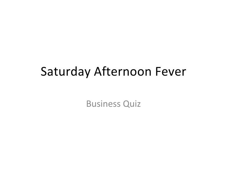 Saturday Afternoon Fever Business Quiz