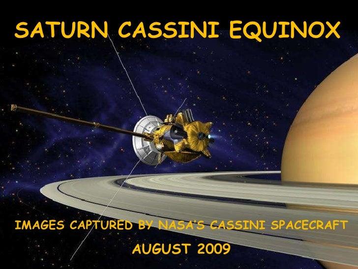 SATURN CASSINI EQUINOX  IMAGES CAPTURED BY NASA'S CASSINI SPACECRAFT AUGUST 2009
