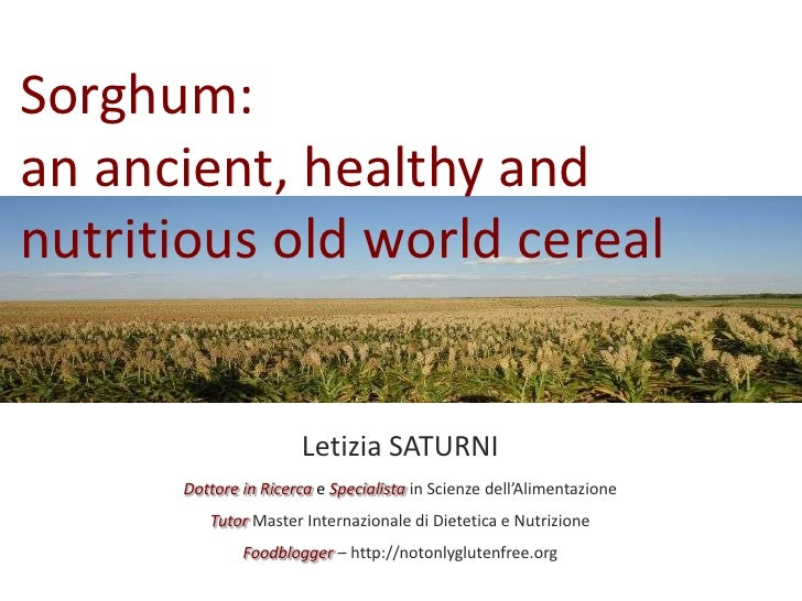 Sorghum:an ancient, healthy andnutritious old world cereal                      Letizia SATURNI      Dottore in Ricerca e ...