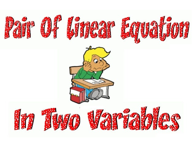 GRAPHICAL SOLUTIONS OF A       LINEAR EQUATION• Let us consider the following system of  two simultaneous linear equations...