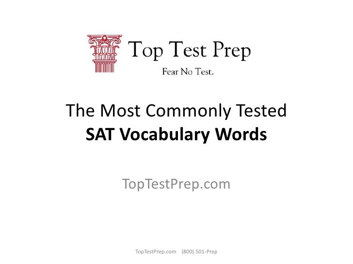 The Most Commonly TestedSAT Vocabulary Words<br />TopTestPrep.com<br />TopTestPrep.com    (800) 501-Prep<br />