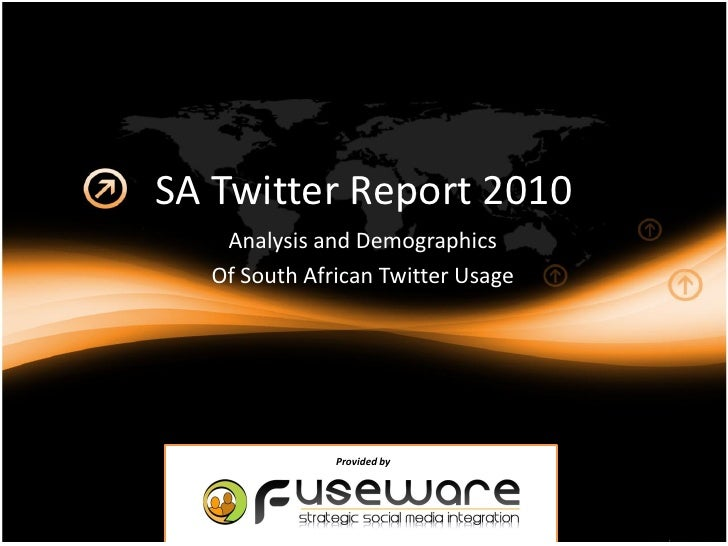 SA Twitter Report 2010    Analysis and Demographics   Of South African Twitter Usage                   Provided by
