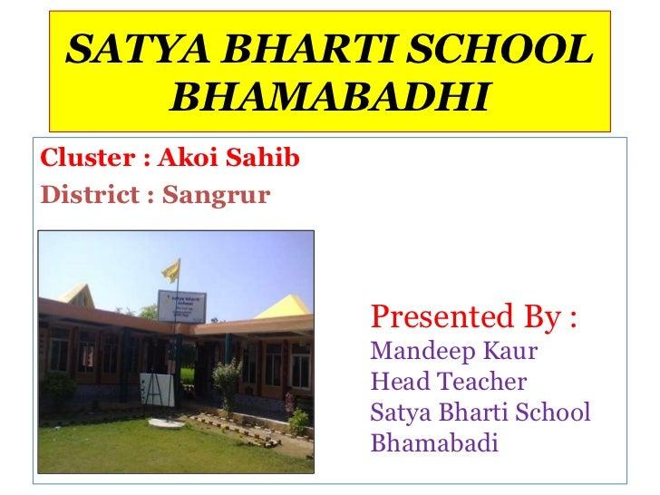 SATYA BHARTI SCHOOL      BHAMABADHICluster : Akoi SahibDistrict : Sangrur                       Presented By :            ...