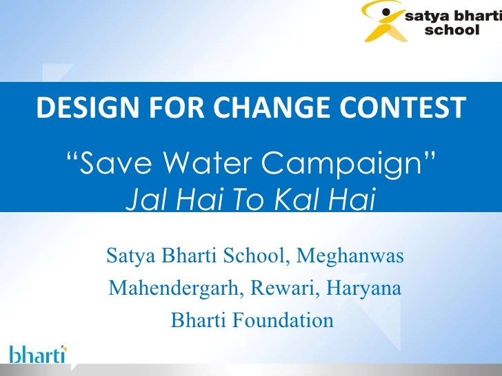 "DESIGN FOR CHANGE CONTEST "" Save Water Campaign"" Jal Hai To Kal Hai "" Satya Bharti School, Meghanwas Mahendergarh, Rewari,..."