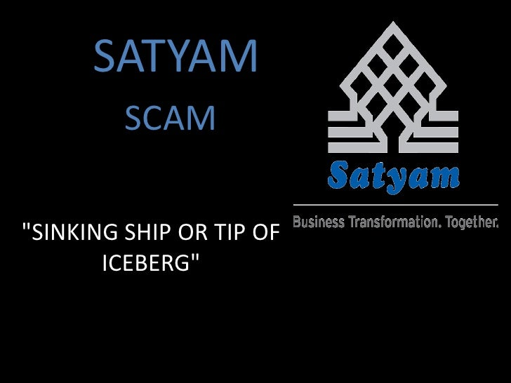 "SATYAM<br />SCAM<br />""SINKING SHIP OR TIP OF ICEBERG""<br />"