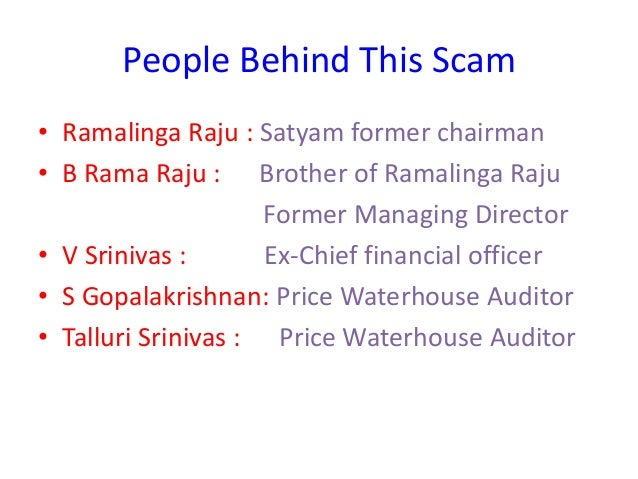 scam of satyam With all the 10 people involved in the multi-crore accounting fraud in the erstwhile satyam computer services ltd (scsl) found guilty by a special central bureau of investigation court in hyderabad, the six-year-old case has reached its logical conclusion the 10 people named in the case are b.