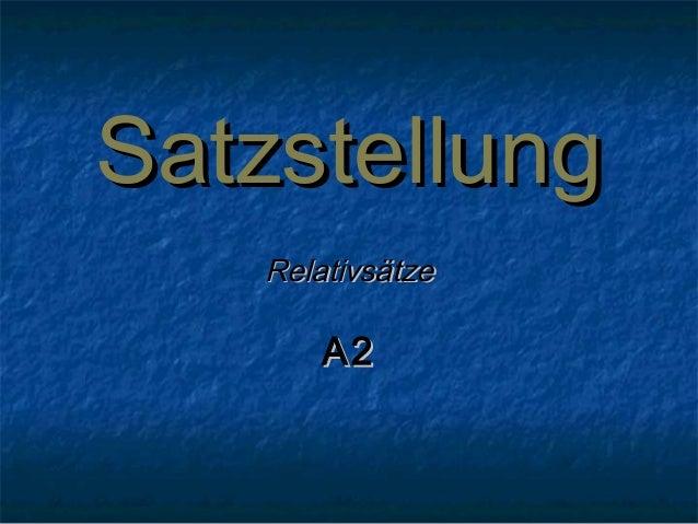 SatzstellungSatzstellung RelativsätzeRelativsätze A2A2