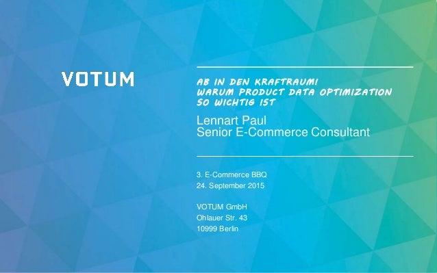 AB IN DEN KRAFTRAUM! WARUM PRODUCT DATA OPTIMIZATION SO WICHTIG IST Lennart Paul Senior E-Commerce Consultant 3. E-Commerc...