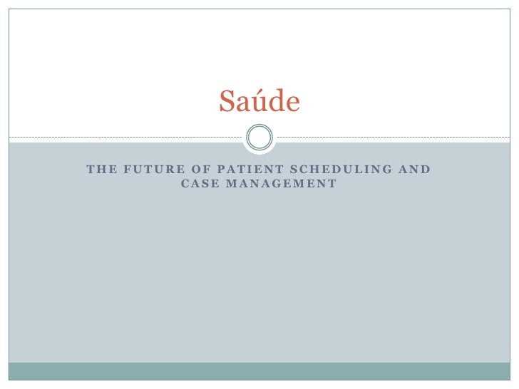 The Future of Patient Scheduling and Case Management<br />Saúde<br />