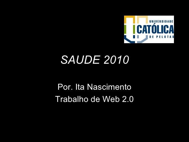 SAUDE 2010 Por. Ita Nascimento Trabalho de Web 2.0