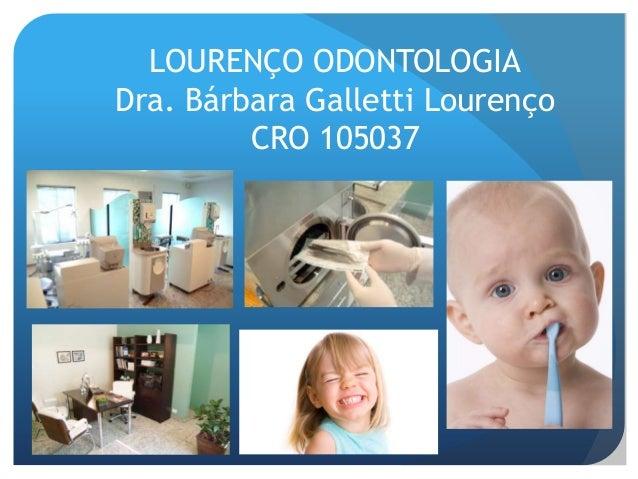 LOURENÇO ODONTOLOGIADra. Bárbara Galletti Lourenço         CRO 105037