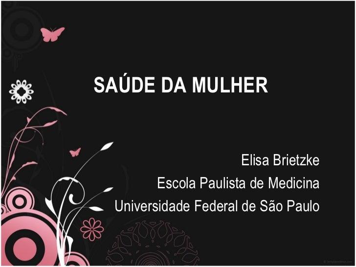 SAÚDE DA MULHER                      Elisa Brietzke        Escola Paulista de Medicina Universidade Federal de São Paulo