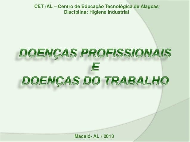 CET /AL – Centro de Educação Tecnológica de Alagoas Disciplina: Higiene Industrial Maceió- AL / 2013