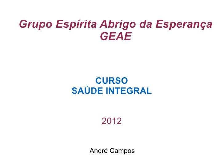 Grupo Espírita Abrigo da Esperança               GEAE             CURSO         SAÚDE INTEGRAL               2012         ...