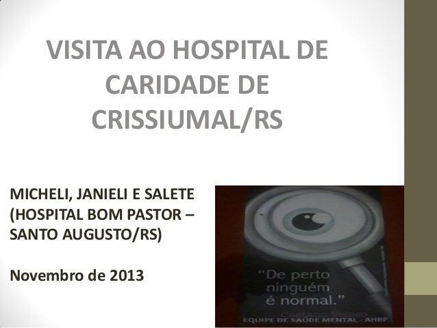 VISITA AO HOSPITAL DE CARIDADE DE CRISSIUMAL/RS MICHELI, JANIELI E SALETE (HOSPITAL BOM PASTOR – SANTO AUGUSTO/RS) Novembr...
