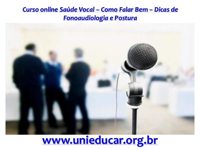 Curso online Saúde Vocal – Como Falar Bem – Dicas de Fonoaudiologia e Postura www.unieducar.org.br