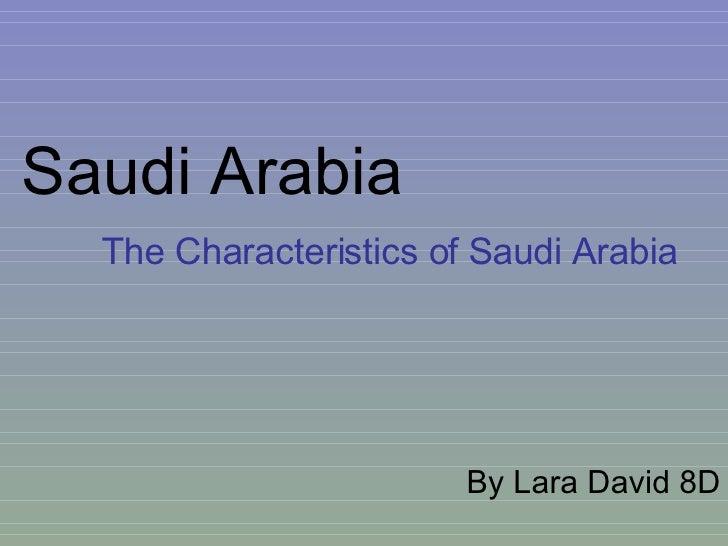 Saudi Arabia The Characteristics of Saudi Arabia By Lara David 8D