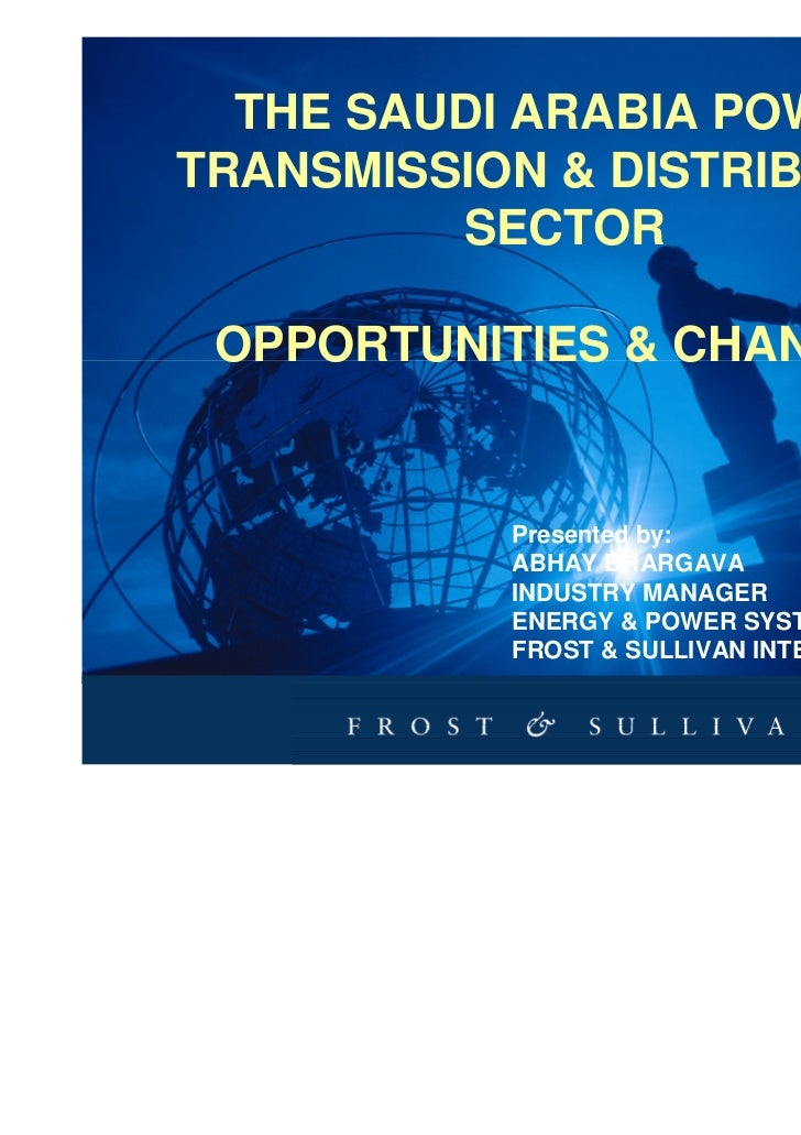 THE SAUDI ARABIA POWERTRANSMISSION & DISTRIBUTION         SECTOR OPPORTUNITIES & CHANGES           Presented by:          ...