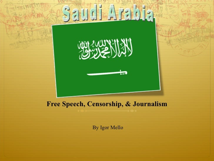 Free Speech, Censorship, & Journalism <ul><li>By Igor Mello </li></ul>Saudi Arabia