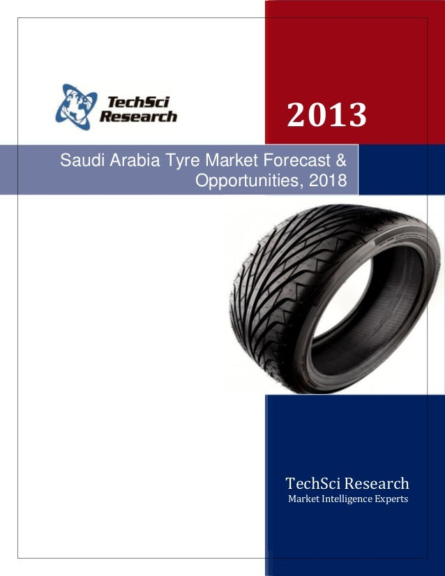 2013 TechSci Research TechSci Research 2013 TechSci Research Market Intelligence Experts Saudi Arabia Tyre Market Forecast...