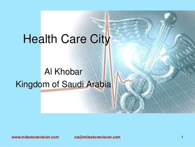 Health Care City Al Khobar Kingdom of Saudi Arabia  www.milestonevision.com  zia@milestonevision.com  1
