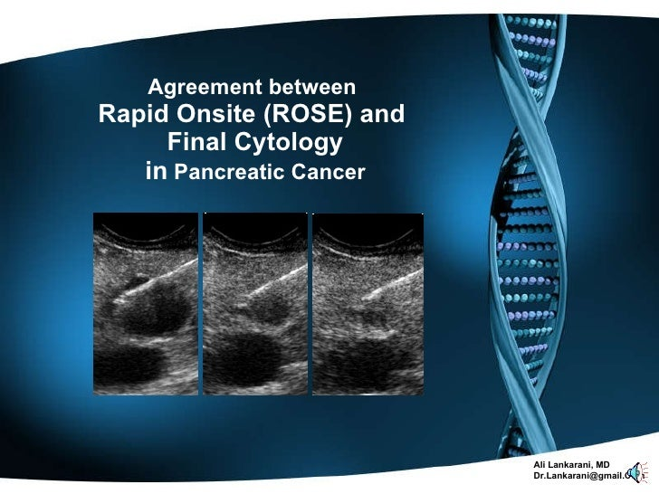 Agreement between  Rapid Onsite (ROSE) and  Final Cytology in  Pancreatic Cancer Ali Lankarani, MD [email_address]