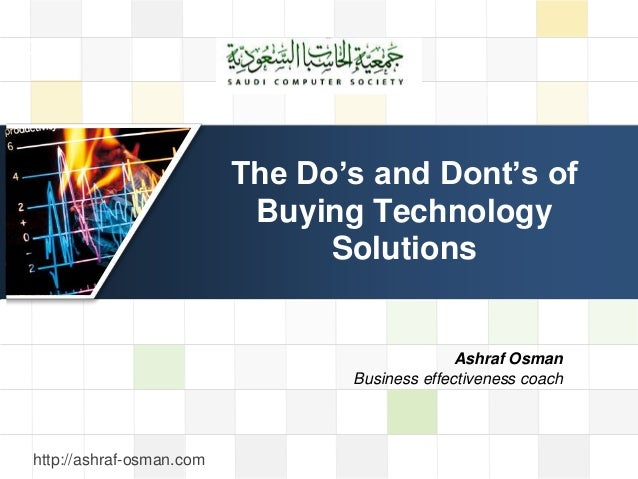 LOGO The Do's and Dont's of Buying Technology Solutions http://ashraf-osman.com Ashraf Osman Business effectiveness coach