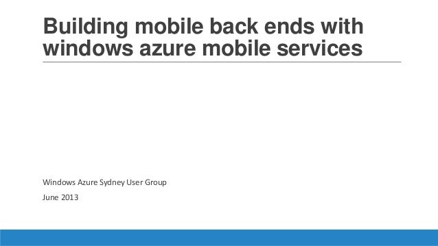 Building mobile back ends withwindows azure mobile servicesWindows Azure Sydney User GroupJune 2013