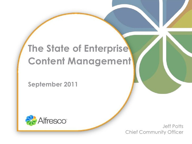 The State of Enterprise Content ManagementSeptember 2011<br />Jeff Potts<br />Chief Community Officer<br />