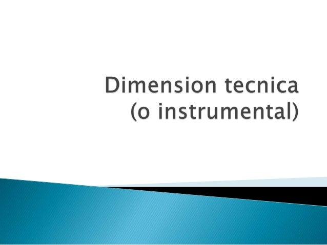    Esta dimensión esta implícita en las otras    dimensiones , dado que el contexto planteado    de incorporación de TIC ...