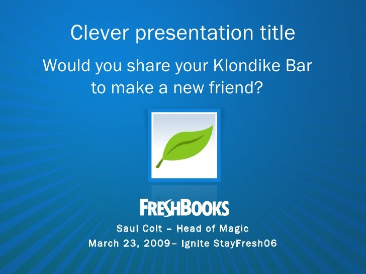 Clever presentation title Would you share your Klondike Bar to make a new friend? Saul Colt – Head of Magic March 23, 2009...