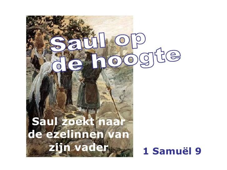 Saul op  de hoogte 1 Samuël 9 Saul zoekt naar de ezelinnen van zijn vader
