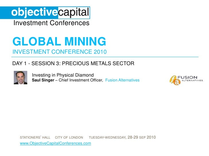 day 1 - session 3: Precious Metals sector<br />Investing in Physical DiamondSaul Singer – Chief Investment Officer,  Fusio...