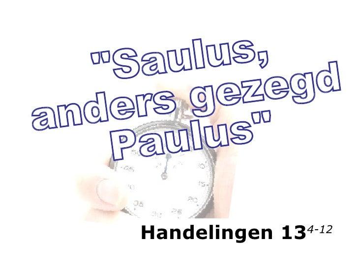 """""""Saulus,  anders gezegd Paulus"""" Handelingen 13 4-12"""