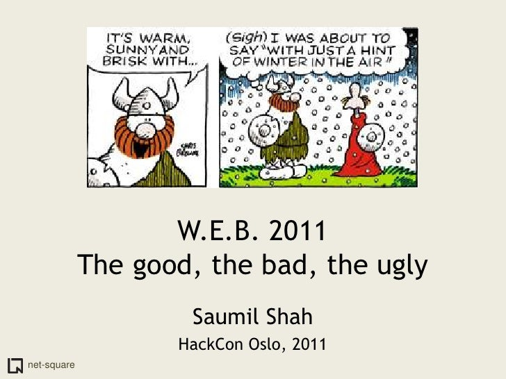 W.E.B. 2011The good, the bad, the ugly<br />Saumil Shah<br />HackCon Oslo, 2011<br />