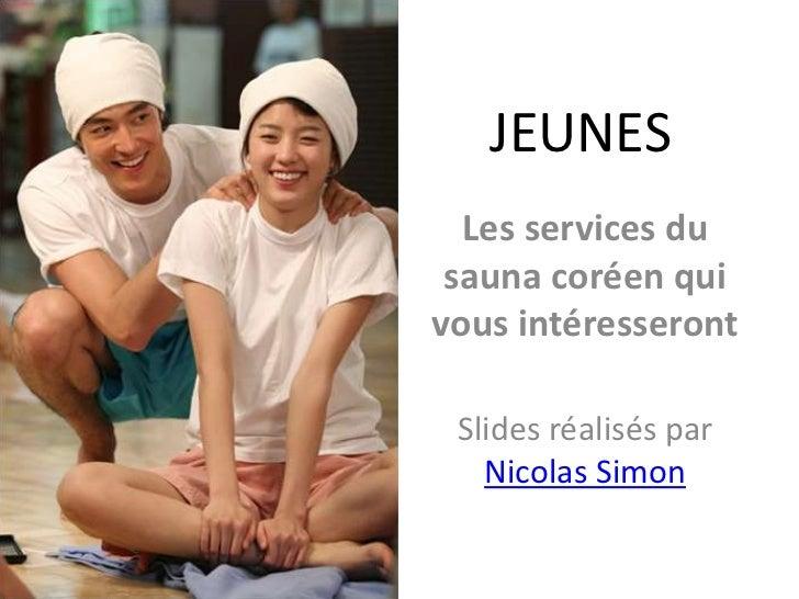 JEUNES<br />Les services du sauna coréen qui vous intéresseront<br />Slides réalisés par Nicolas Simon<br />