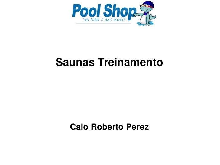 Saunas Treinamento <br />Caio Roberto Perez<br />