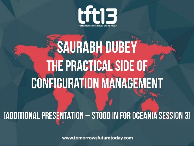 TFT13 Saurabh Dubey, The Practical Side of Configuration Management (Additional presentation- stood in for Oceania session 3)