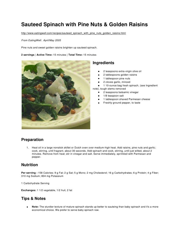 Sauteed Spinach with Pine Nuts & Golden Raisins<br />http://www.eatingwell.com/recipes/sauteed_spinach_with_pine_nuts_gold...