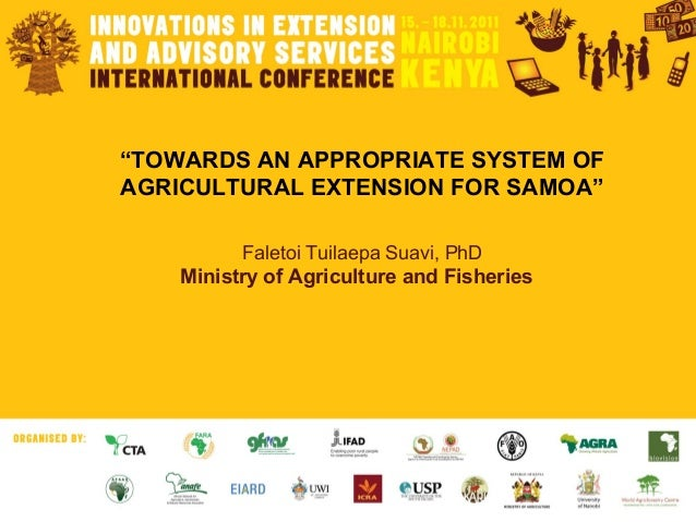 """TOWARDS AN APPROPRIATE SYSTEM OF AGRICULTURAL EXTENSION FOR SAMOA"" Faletoi Tuilaepa Suavi, PhD Ministry of Agriculture an..."