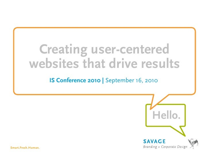 """Creating user-centered websites that drive results"" by Savage at the HiMA IS2010 Conference"