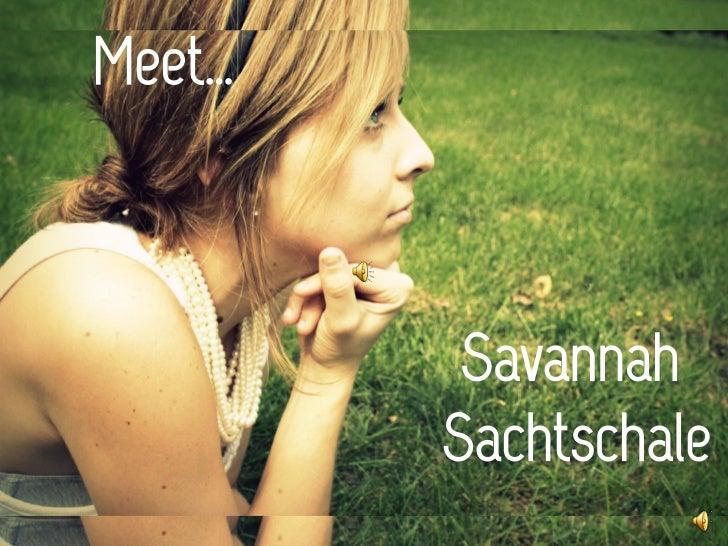 Meet…<br />Savannah Sachtschale<br />
