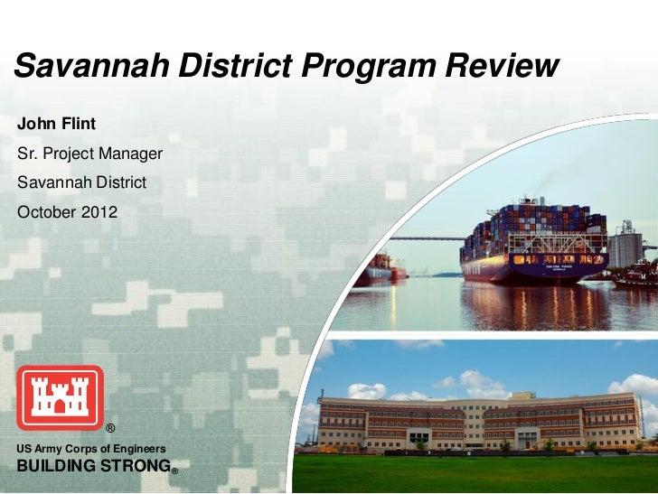 Savannah District Program ReviewJohn FlintSr. Project ManagerSavannah DistrictOctober 2012US Army Corps of EngineersBUILDI...
