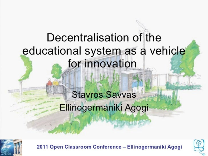 Decentralisation of theeducational system as a vehicle        for innovation              Stavros Savvas          Ellinoge...