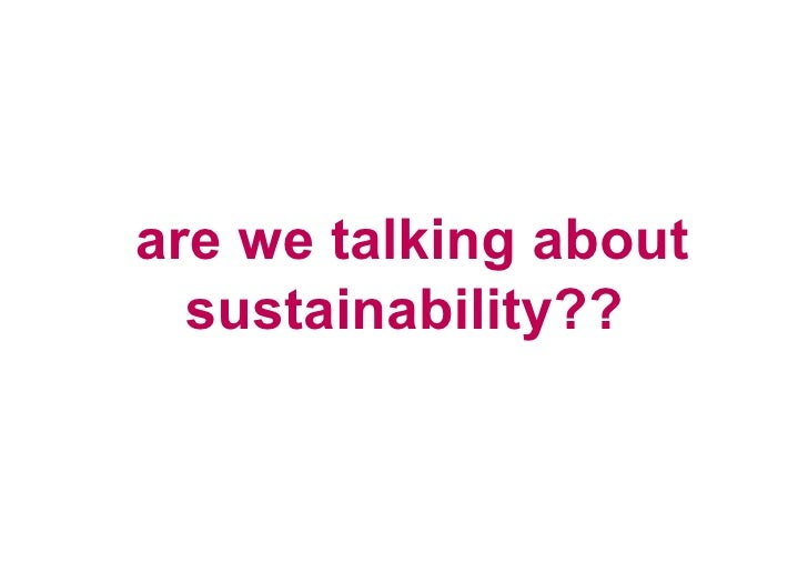 are we talking about     sustainability??