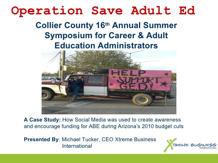 Collier County 16 th  Annual Summer Symposium for Career & Adult Education Administrators A Case Study:  How Social Media ...