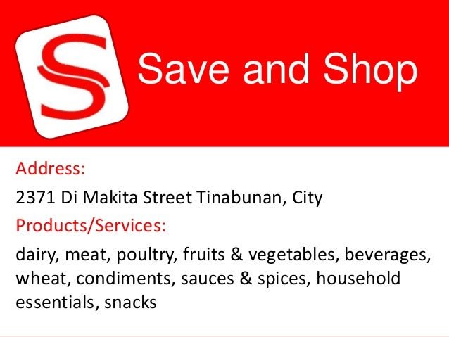 Save and ShopAddress:2371 Di Makita Street Tinabunan, CityProducts/Services:dairy, meat, poultry, fruits & vegetables, bev...