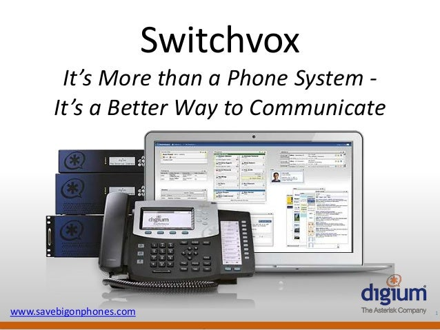 1 Digium Confidential Switchvox It's More than a Phone System - It's a Better Way to Communicate www.savebigonphones.com